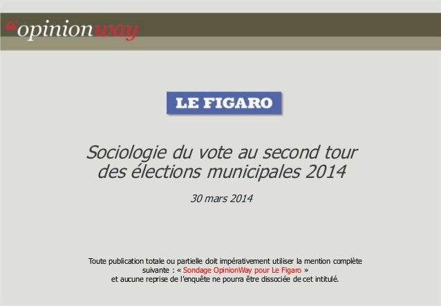 Sociologie du vote au second tour  des élections municipales 2014  30 mars 2014  Toute publication totale ou partielle doi...