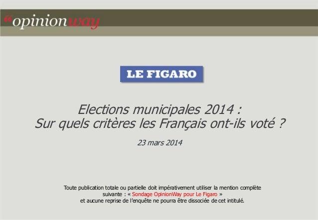 Elections municipales 2014 :  Sur quels critères les Français ont-ils voté ?  23 mars 2014  Toute publication totale ou pa...