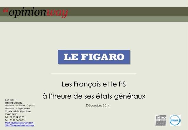 1  pour -Etats généraux du PS –décembre 2014  Les Français et le PS  à l'heure de ses états généraux  Décembre 2014  Conta...