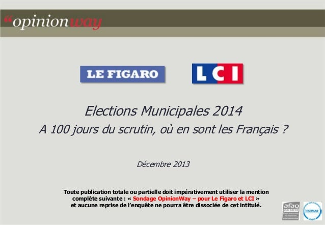 Elections Municipales 2014 A 100 jours du scrutin, où en sont les Français ? Décembre 2013  Toute publication totale ou pa...
