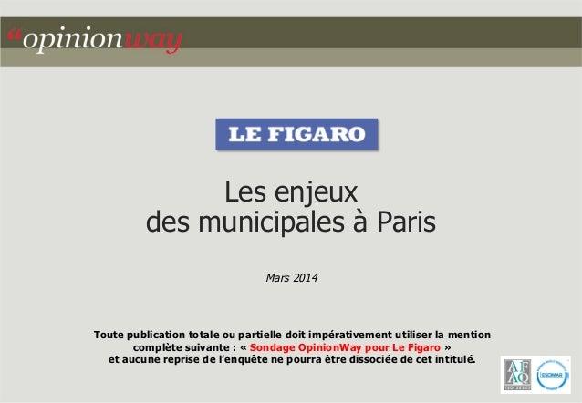 Les enjeux des municipales à Paris Mars 2014  Toute publication totale ou partielle doit impérativement utiliser la mentio...