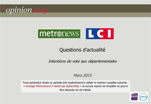 Questions d'actualité Intentions de vote aux départementales Mars 2015 Toute publication totale ou partielle doit impérati...