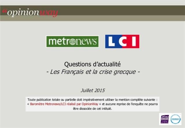 Questions d'actualité - Les Français et la crise grecque - Juillet 2015 Toute publication totale ou partielle doit impérat...