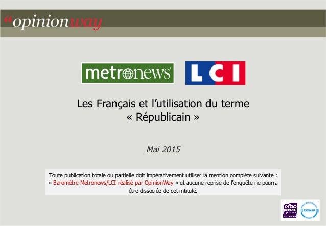 Les Français et l'utilisation du terme « Républicain » Mai 2015 Toute publication totale ou partielle doit impérativement ...