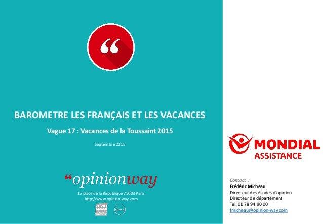 15 place de la République 75003 Paris http://www.opinion-way.com BAROMETRE LES FRANÇAIS ET LES VACANCES Vague 17 : Vacance...