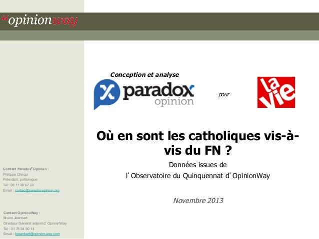 Conception et analyse pour  Où en sont les catholiques vis-àvis du FN ? Contact Paradox'Opinion : Philippe Chriqui Préside...