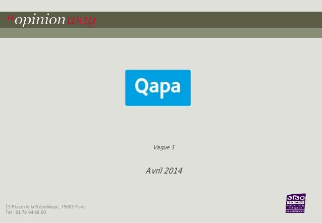 Contact : OpinionWay 15 Place de la République, 75003 Paris Tel : 01 78 94 90 00 Vague 1 Avril 2014