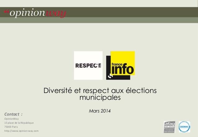 """1Pour Respect Mag et France Info – Diversité et respect aux élections municipales – Mars 2014""""opinionway Contact : Opinion..."""
