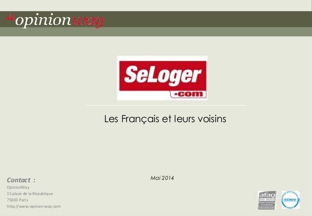 """1pour SeLoger.com – Les Français et leurs voisins – Mai 2014""""opinionway Contact : OpinionWay 15 place de la République 750..."""