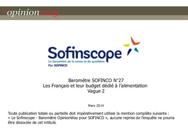 Baromètre SOFINCO N°27  Les Français et leur budget dédié à l'alimentation  Vague 2  Mars 2014  Toute publication totale o...