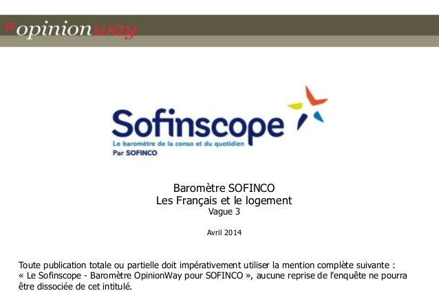 Baromètre SOFINCO  Les Français et le logement  Vague 3  Avril 2014  Toute publication totale ou partielle doit impérative...