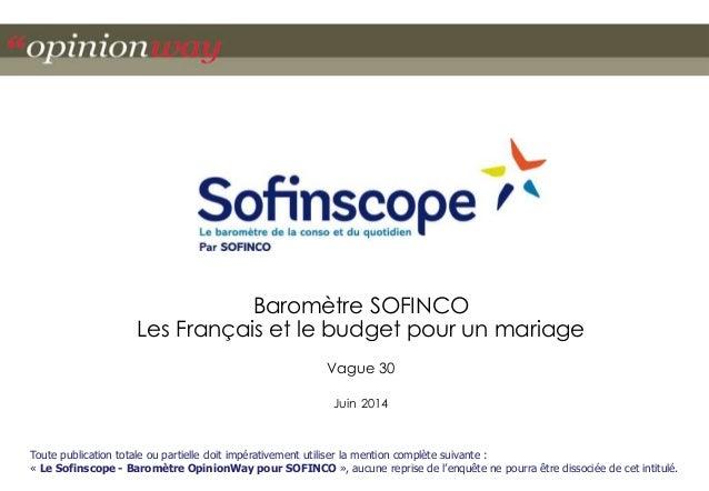 Baromètre SOFINCO  Les Français et le budget pour un mariage  Vague 30  Juin 2014  Toute publication totale ou partielle d...