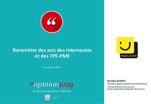 15 place de la République 75003 Paris Baromètre des avis des internautes et des TPE-PME 23 novembre 2016 Meriadec BLEGENT ...