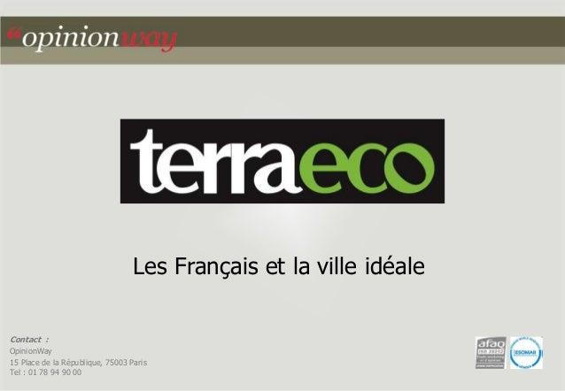 Les Français et la ville idéale Contact : OpinionWay 15 Place de la République, 75003 Paris Tel : 01 78 94 90 00