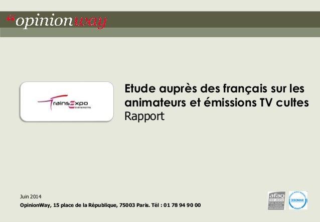 """1  pour Trains Expo Evènements – Trains de la télé  """"opinionway  Juin 2014  OpinionWay, 15 place de la République, 75003 P..."""