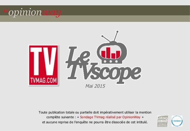Mai 2015 Toute publication totale ou partielle doit impérativement utiliser la mention complète suivante : « Sondage TVmag...