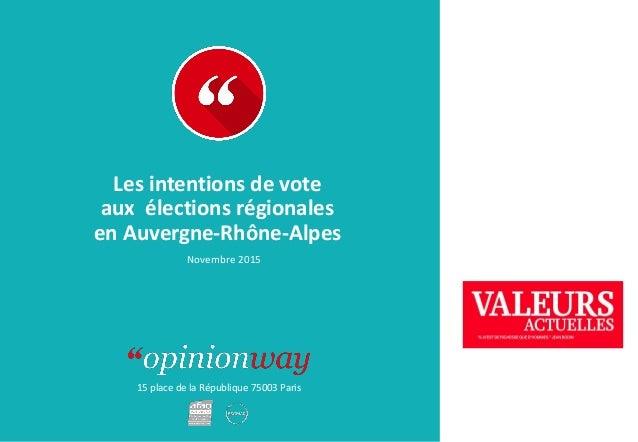 15 place de la République 75003 Paris Les intentions de vote aux élections régionales en Auvergne-Rhône-Alpes Novembre 2015