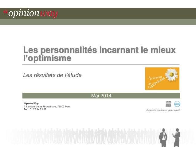 Mai 2014Les personnalités incarnant le mieux l'optimisme  Les résultats de l'étude  OpinionWay imprime sur papier recyclé ...