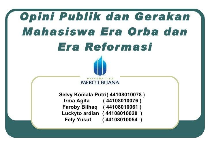 Opini Publik dan Gerakan Mahasiswa Era Orba dan Era Reformasi Selvy Komala Putri( 44108010078 ) Irma Agita ( 44108010076 )...