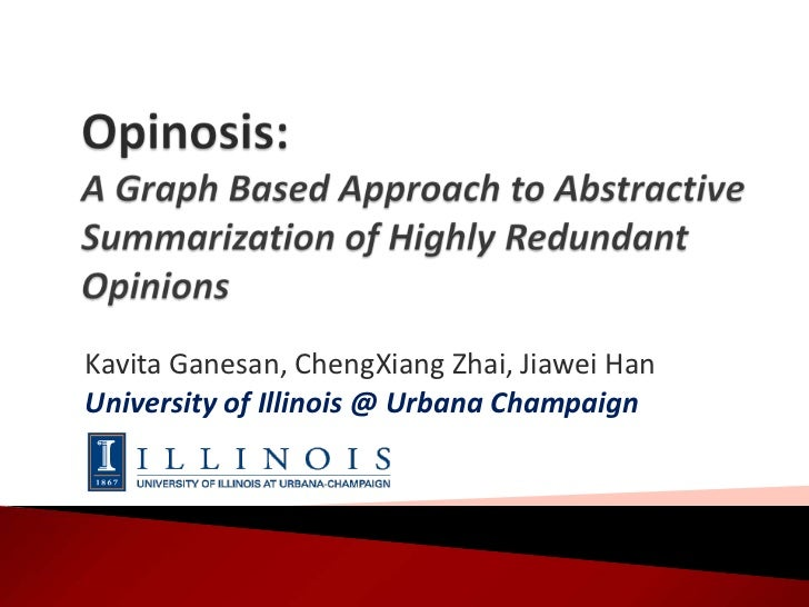 Opinosis: A Graph Based Approach to Abstractive Summarization of Highly Redundant Opinions<br />Kavita Ganesan, ChengXiang...