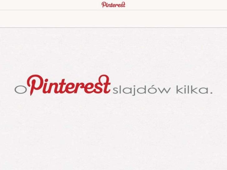 Co to takiego?Pinterest to społecznościowy agregator treści multimedialnych, dodawanych   przez użytkowników bezpośrednio ...