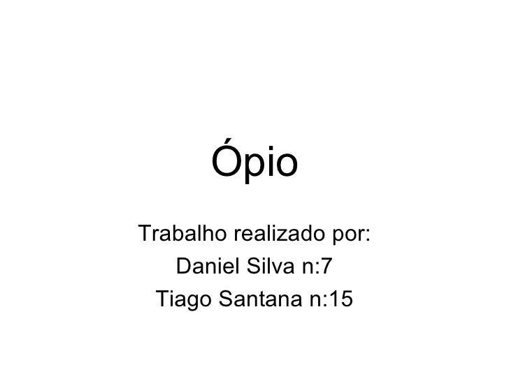 Ópio Trabalho realizado por: Daniel Silva n:7 Tiago Santana n:15