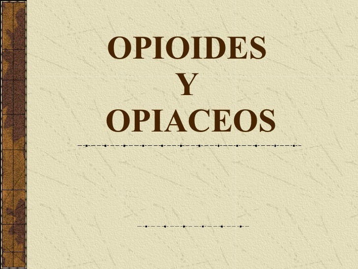 OPIOIDES  Y  OPIACEOS