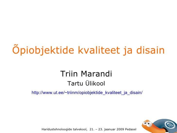 Õpiobjektide kvaliteet ja disain  Triin Marandi Tartu Ülikool Haridustehnoloogide talvekool,  21. – 23. jaanuar 2009 Ped...