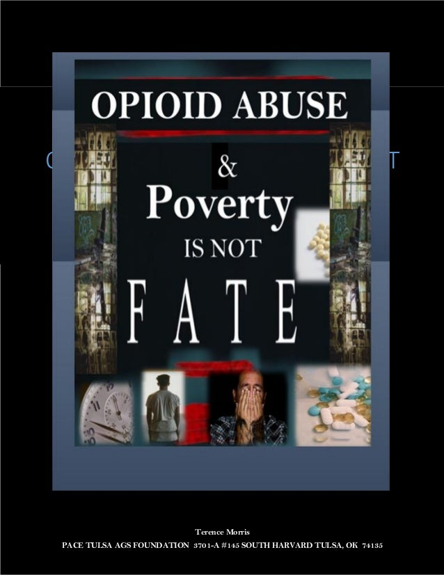 Terence Morris PACE TULSA AGS FOUNDATION 3701-A #145 SOUTH HARVARD TULSA, OK 74135 OPIOID ABUSE & POVERTY IS NOT FATE