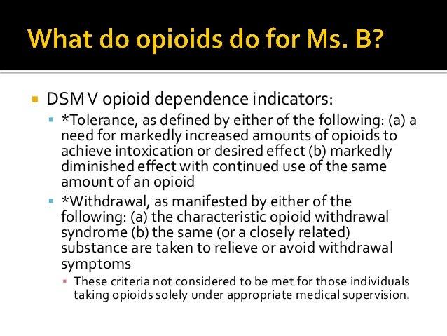 " Not DSM IV opioid dependence  Physiological vs psychological dependence  ""Complex persistent dependence"" (Ballantyne 2..."