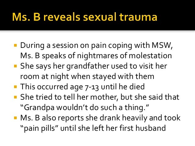  Ms. B's trauma history now includes the essential elements of helplessness and loneliness (Bergman)  Survival requires ...
