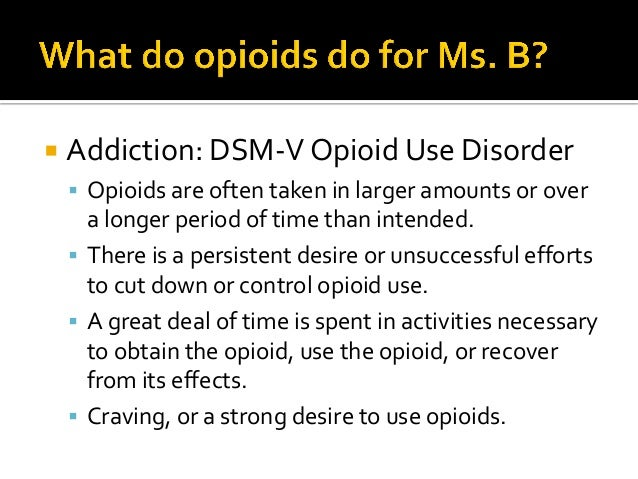  DSMV OUD continued:  Recurrent opioid use resulting in failure to fulfill major role obligations at work, school or hom...