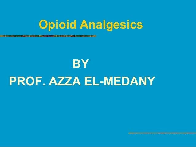 Opioid Analgesics BY PROF. AZZA EL-MEDANY