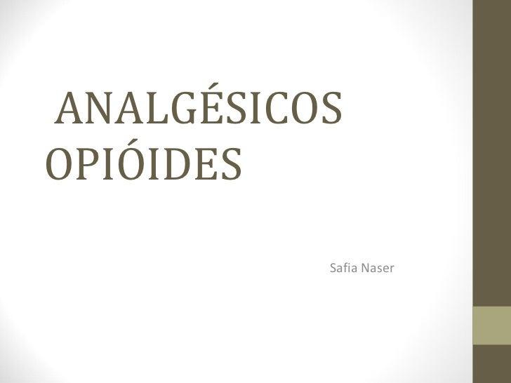 ANALGÉSICOS OPIÓIDES Safia Naser