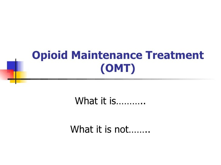 Opioid Maintenance Treatment (OMT) What it is……… What it is not…… Stacy Seikel, MD Board Certified Addiction Medicine Boar...