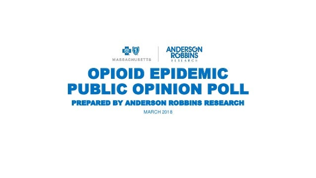OPIOID EPIDEMIC PUBLIC OPINION POLL MARCH 2018 PREPARED BY ANDERSON ROBBINS RESEARCH