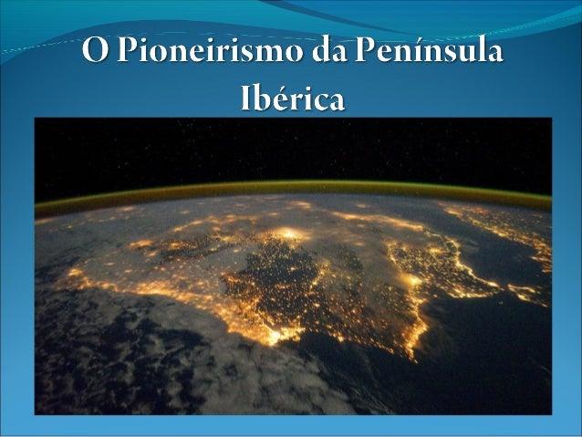 Pioneirismo PortuguêsPortugal foi o pioneiro nas navegações dos séculos XV e XVIdevido a uma série de condições encontrada...