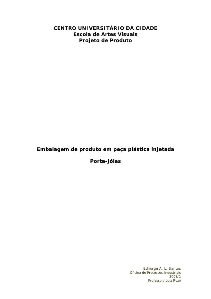 CENTRO UNIVERSITÁRIO DA CIDADE           Escola de Artes Visuais             Projeto de Produto     Embalagem de produto e...