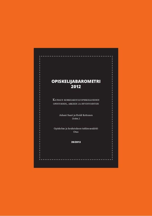 OPISKELIJABAROMETRI 2012 Katsaus korkeakouluopiskelijoiden opintoihin, arkeen ja hyvinvointiin  Juhani Saari ja Heidi Kett...