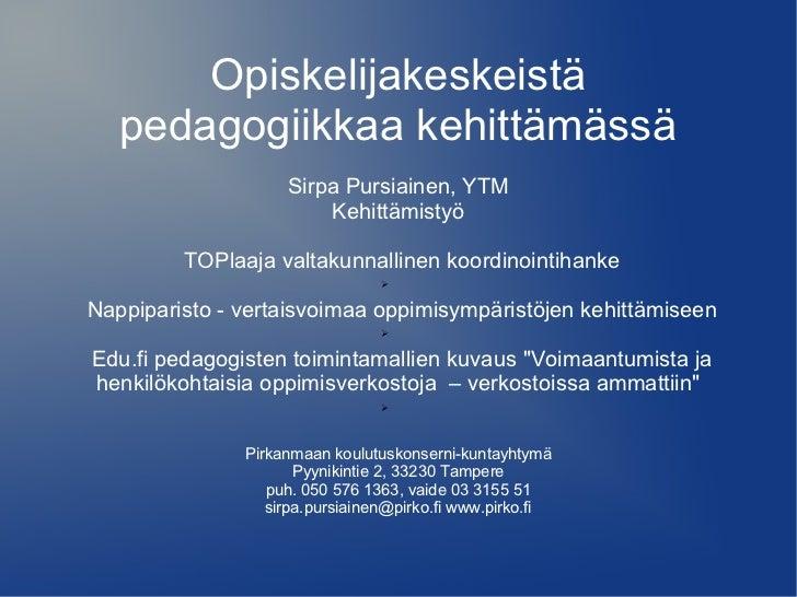 Opiskelijakeskeistä   pedagogiikkaa kehittämässä                    Sirpa Pursiainen, YTM                        Kehittämi...