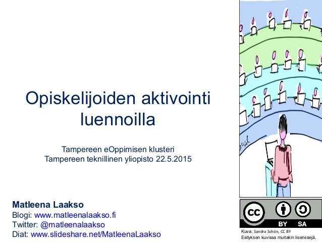 Opiskelijoiden aktivointi luennoilla Tampereen eOppimisen klusteri Tampereen teknillinen yliopisto 22.5.2015 Matleena Laak...