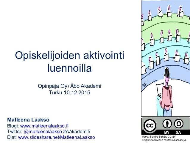Opiskelijoiden aktivointi luennoilla Opinpaja Oy/Åbo Akademi Turku 10.12.2015 Matleena Laakso Blogi: www.matleenalaakso.fi...