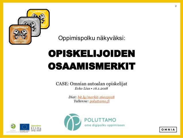 Poluttamo-webinaari: Osaamismerkit käyttöön opiskelijoiden kanssa - Esko Lius, Omnia Slide 2