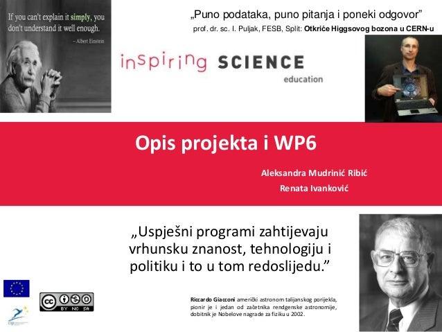 """Opis projekta i WP6 Aleksandra Mudrinić Ribić Renata Ivanković """"Uspješni programi zahtijevaju vrhunsku znanost, tehnologij..."""