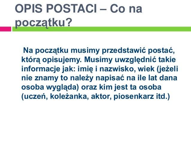 OPIS POSTACI – Co napoczątku?  Na początku musimy przedstawić postać, którą opisujemy. Musimy uwzględnić takie informacje ...