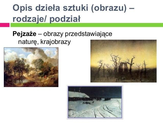 Opis dzieła sztuki (obrazu) –rodzaje/ podziałPejzaże – obrazy przedstawiające naturę, krajobrazy
