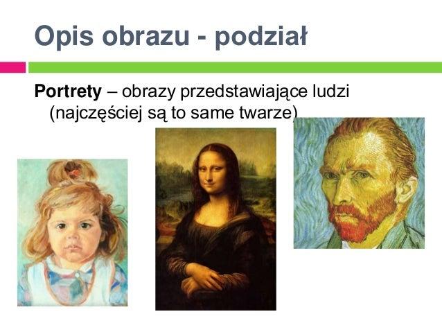 Opis obrazu - podziałPortrety – obrazy przedstawiające ludzi (najczęściej są to same twarze)