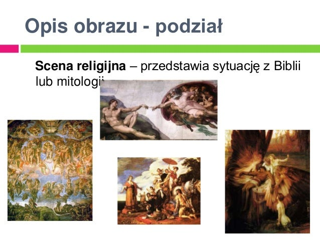 Opis obrazu - podział Scena religijna – przedstawia sytuację z Biblii lub mitologii