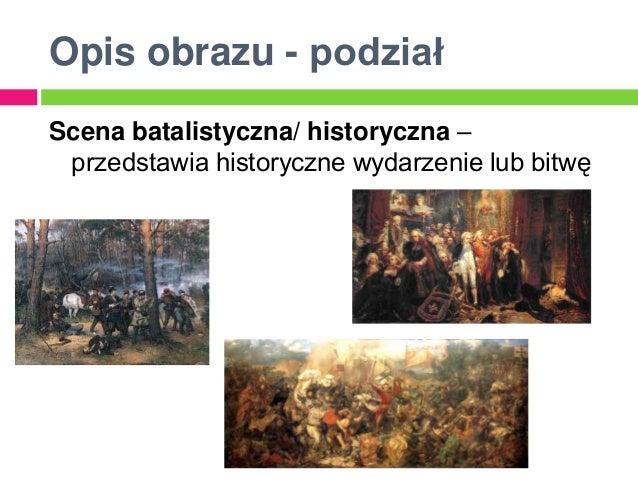 Opis obrazu - podziałScena batalistyczna/ historyczna – przedstawia historyczne wydarzenie lub bitwę