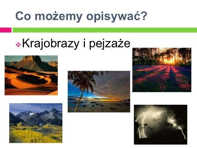 Co możemy opisywać?   Krajobrazy i pejzaże